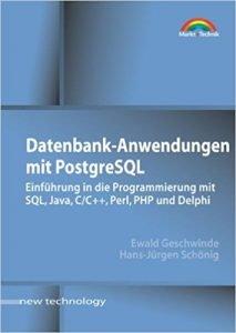 Datenbank-Anwendungen mit PostgreSQL . Einführung in die Programmierung mit SQL, Java, C/C++, Perl, PHP