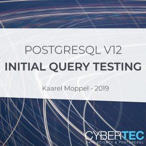 PostgreSQL v12 initial query testing