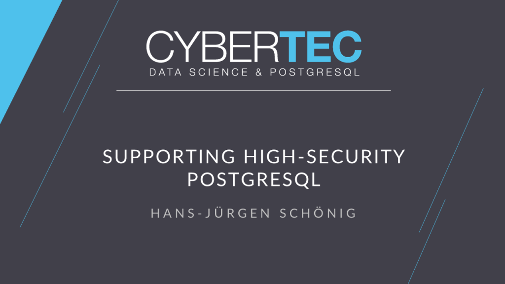 CYBERTEC Talks: Supporting High-Security PostgreSQL